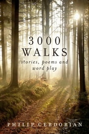 3000 Walks - Stories, Poems and Word Play ebook by Philip Cerdorian