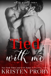 Tied With Me ebook by Kristen Proby
