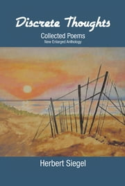 Discrete Thoughts Collected Poems - New Enlarged Anthology ebook by Herbert Siegel