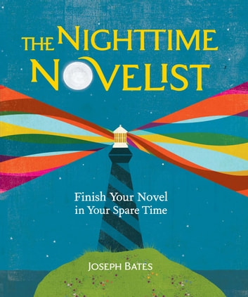 The Nighttime Novelist - Finish Your Novel in Your Spare Time ebook by Joseph Bates