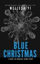Blue Christmas - A Hope Sze Medical Crime Story Originally Published in Alfred Hitchcock's Mystery Magazine) ebook by Melissa Yi, Melissa Yuan-Innes