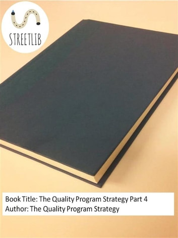 The Quality Program Strategy Part 4 ebook by The Quality Program Strategy