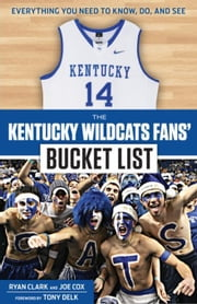 The Kentucky Wildcats Fans' Bucket List ebook by Clark, Ryan