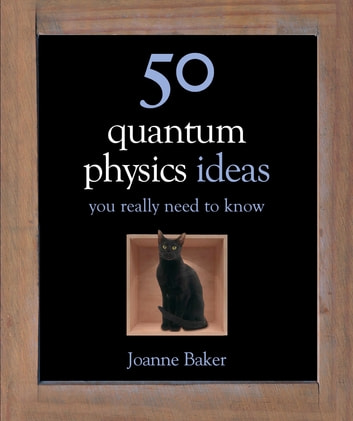 50 Quantum Physics Ideas You Really Need to Know ebook by Joanne Baker
