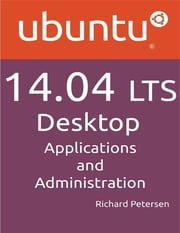 Ubuntu 14.04 LTS Desktop Applications and Administration ebook by Richard Petersen