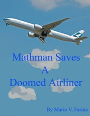 Mathman Saves A Doomed Airliner ebook by Mario V. Farina
