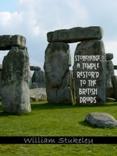 Stonehenge, A Temple Restor'd To The British Druids ebook by William Stukeley