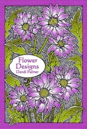 Flower Designs ebook by Dandi Palmer