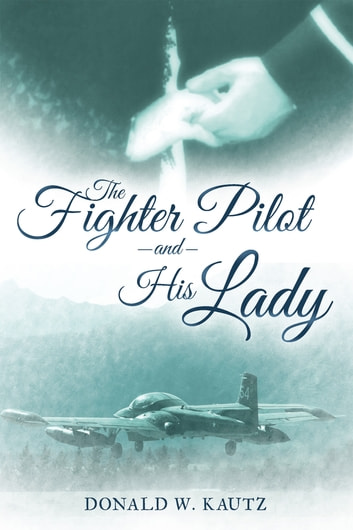 The Fighter Pilot and His Lady ebook by Donald W. Kautz