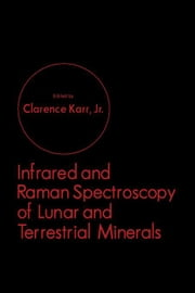 Infrared and Raman Spectroscopy of Lunar and Terrestrial Minerals ebook by Karr, Clarence