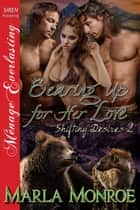Bearing Up for Her Love ebook by Marla Monroe