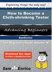 How to Become a Cloth-shrinking Tester - How to Become a Cloth-shrinking Tester ebook by Shayla Hatley