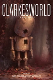 Clarkesworld: Year Eight ebook by Neil Clarke,Sean Wallace