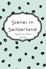 Scenes in Switzerland ebook by American Tract Society