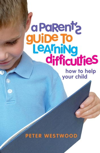 A Parent's Guide to Learning Difficulties ebook by Peter Westwood
