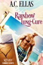 Rainbow Lung-Cure ebook by A.C. Ellas