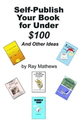 Self-Publish Your Book for Under $100 ebook by Ray Mathews