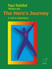 The Hero's Journey - A Call to Adventure ebook by Paul Rebillot,Melissa Kay