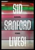 Sid Sanford Lives ebook by Daniel Ford
