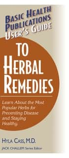 User's Guide to Herbal Remedies ebook by Hyla Cass, M.D., Jack Challem