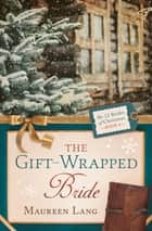 The Gift-Wrapped Bride eBook by Maureen Lang