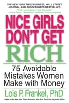 Nice Girls Don't Get Rich - 75 Avoidable Mistakes Women Make with Money ebook by Lois P. Frankel
