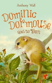 Dominic Dormouse Goes to Town ebook by Anthony Wall