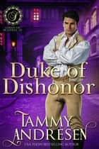 Duke of Dishonor - Lords of Scandal, #11 ebook by Tammy Andresen