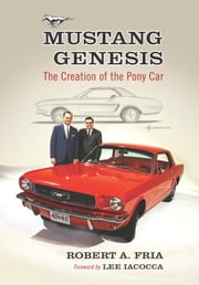 Mustang Genesis - The Creation of the Pony Car ebook by Robert A. Fria