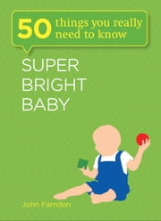 Super Bright Baby: 50 Things You Really Need to Know ebook by John Farndon