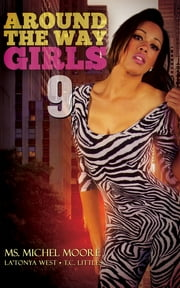 Around the Way Girls 9 ebook by Ms. Michel Moore, LaTonya West, T.C. Littles