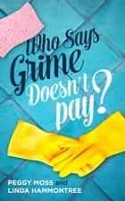 Who Says Grime Doesn't Pay? ebook by Linda Hammontree