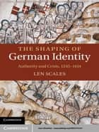 The Shaping of German Identity ebook by Len Scales