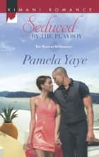 Seduced by the Playboy (Mills & Boon Kimani) (The Morretti Millionaires, Book 1) ebook by Pamela Yaye