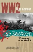 The Eastern Front (True Combat) ekitaplar by Nigel Cawthorne