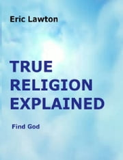 True Religion Explained ebook by Eric Lawton