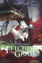 The Wizard's Dog Fetches the Grail ebook by Eric Kahn Gale