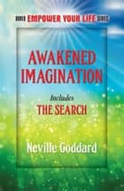 Awakened Imagination - Includes The Search ebook by Neville Goddard