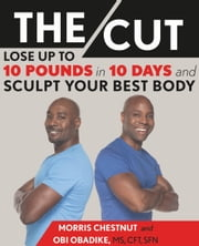 The Cut - Lose Up to 10 Pounds in 10 Days and Sculpt Your Best Body ebook by Morris Chestnut, Obi Obadike