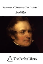 Recreations of Christopher North Volume II ebook by John Wilson