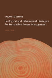 Ecological and Silvicultural Strategies for Sustainable Forest Management ebook by Fujimori, T.