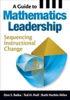 A Guide to Mathematics Leadership ebook by Don S. Balka,Ted H. (Henry) Hull,Ruth Harbin Miles