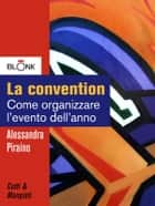 La convention - Come organizzare l'evento dell'anno ebook by Alessandra Piraino