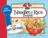 Our Favorite Noodle & Rice Recipes - A bag of noodles, a box of rice?we've got over 60 tasty, thrifty ways to fix them! ebook by Gooseberry Patch