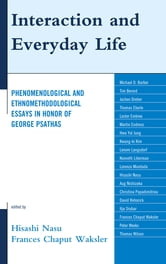 Interaction and Everyday Life - Phenomenological and Ethnomethodological Essays in Honor of George Psathas ebook by Christina Papadimitriou,David Rehorick,Hwa Yol Jung,Michael Barber,Lester Embree,Ilja Srubar,Martin Endress,Thomas Eberle,Jochen Dreher,Kwang-ki Kim,Thomas Wilson,Lenore Langsdorf,Kenneth Liberman,Tim Berard,Lorenza Mondada,Aug Nishizaka,Peter Weeks