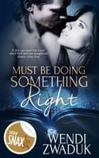 Must Be Doing Something Right ebook by Wendi Zwaduk