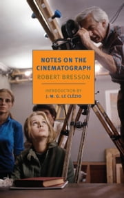 Notes on the Cinematograph ebook by Robert Bresson, Jonathan Griffin, J.M.G. Le Clézio