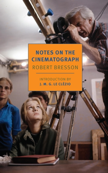 Notes on the Cinematograph eBook by Robert Bresson