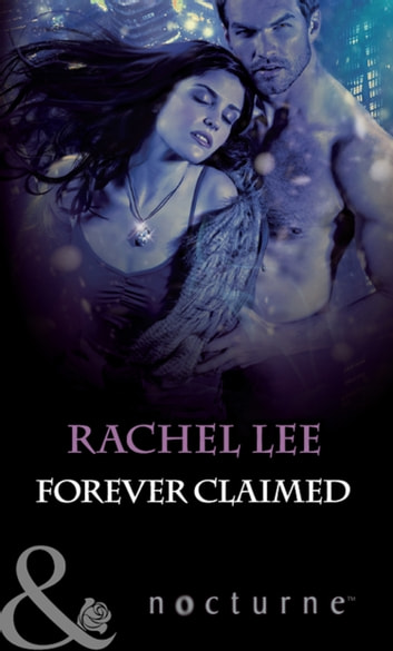 Forever Claimed (Mills & Boon Nocturne) (The Claiming, Book 3) 電子書 by Rachel Lee