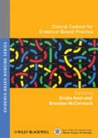 Clinical Context for Evidence-Based Practice ebook by Bridie Kent,Brendan McCormack